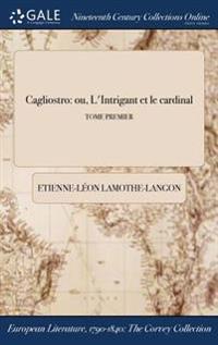 Cagliostro: Ou, L'Intrigant Et Le Cardinal; Tome Premier