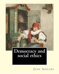 Democracy and Social Ethics by: Jane Addams, Edited By: Richard T. Ely: Richard Theodore Ely (April 13, 1854 - October 4, 1943) Was an American Econom