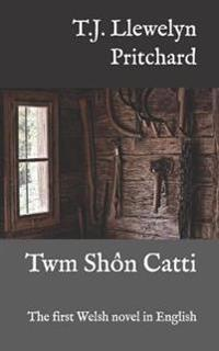 Twm Shon Catti: The First Welsh Novel in English