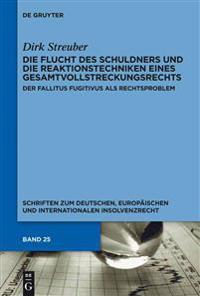 Die Flucht Des Schuldners Und Die Reaktionstechniken Eines Gesamtvollstreckungsrechts: Der Fallitus Fugitivus ALS Rechtsproblem