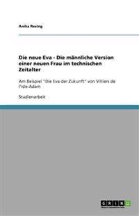 Die Neue Eva - Die Mannliche Version Einer Neuen Frau Im Technischen Zeitalter