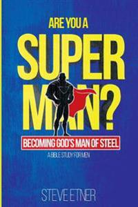 Are You a Super Man?: Becoming God's Man of Steel