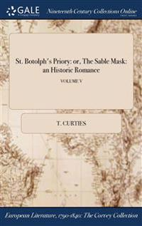 St. Botolph's Priory: Or, the Sable Mask: An Historic Romance; Volume V