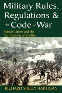 Military Rules, Regulations and the Code of War