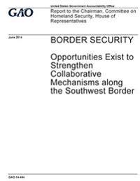 Border Security - Opportunities Exist to Strengthen Collaborative Mechanisms Along the Southwest Border: Report to the Chairman, Committee on Homeland