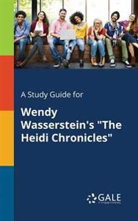 A Study Guide for Wendy Wasserstein's the Heidi Chronicles