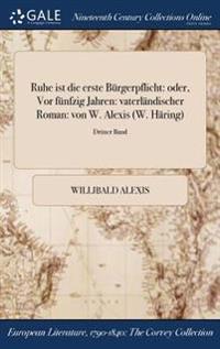 Ruhe Ist Die Erste Burgerpflicht: Oder, VOR Funfzig Jahren: Vaterlandischer Roman: Von W. Alexis (W. Haring); Dritter Band