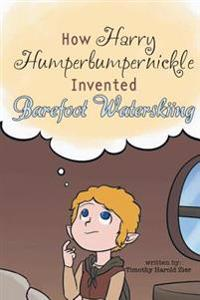 How Harry Humperbumpernickle Invented Barefoot Waterskiing