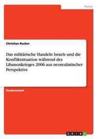 Das militärische Handeln Israels und die Konfliktsituation während des Libanonkrieges 2006 aus neorealistischer Perspektive