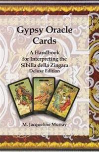 Gypsy Oracle Cards: A Handbook for Interpreting the Sibilla Della Zingara: Deluxe Edition