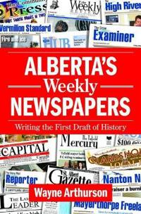 Albertas weekly newspapers - writing the first draft of history