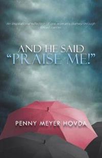 And He Said, Praise Me!