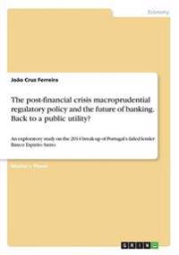 The post-financial crisis macroprudential regulatory policy and the future of banking. Back to a public utility?