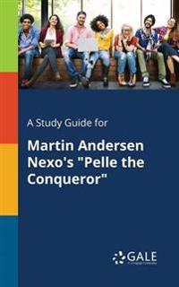 A Study Guide for Martin Andersen Nexo's Pelle the Conqueror