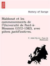 Maldonat Et Les Commencements de L'Universite´ de Pont-A`-Mousson (1572-1582), Avec Pie`ces Justificatives.
