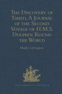 The Discovery of Tahiti, a Journal of the Second Voyage of Hms Dolphin Round the World, Under the Command of Captain Wallis, Rn