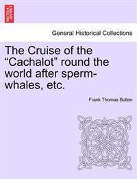 "The Cruise of the ""Cachalot"" Round the World After Sperm-Whales, Etc."