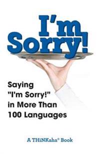 I'm Sorry!: Saying I'm Sorry! in More Than 100 Languages