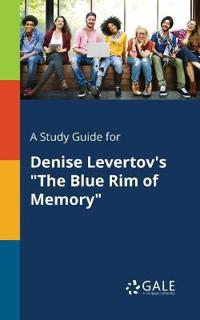 A Study Guide for Denise Levertov's the Blue Rim of Memory