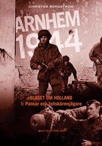 Arnhem 1944 - Slaget om Holland Del 1: Pansar och fallskärmsjägare