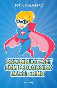 Skolbiblioteket som pedagogisk investering