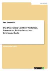 Das Discounted-Cashflow-Verfahren. Investment-, Residualwert- und Gewinnmethode