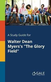 A Study Guide for Walter Dean Myers's the Glory Field