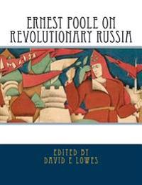 Ernest Poole on Revolutionary Russia