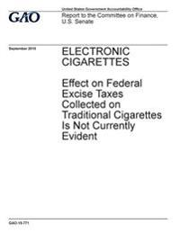 Electronic Cigarettes, Effect on Federal Excise Taxes Collected on Traditional Cigarettes Is Not Currently Evident: Report to the Committee on Finance