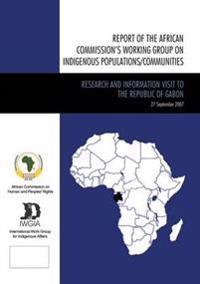 Report of the African Commission's Working Group on Indigenous Populations/Communities / Rapport Du Groupe de Travail de la Commission Africaine sur les Populations/Communautes Autochtones