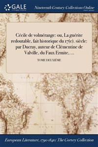 Cecile de Volmerange: Ou, La Guerite Redoutable, Fait Historique Du 17(e). Siecle: Par Ducray, Auteur de Clementine de Valville, Du Faux Erm