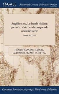 Angelino: Ou, Le Bandit Sicilien: Premiere Serie Des Chroniques Du Onzieme Siecle; Tome Second