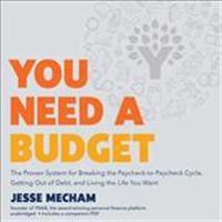 You Need a Budget: The Proven System for Breaking the Paycheck-To-Paycheck Cycle, Getting Out of Debt, and Living the Life You Want