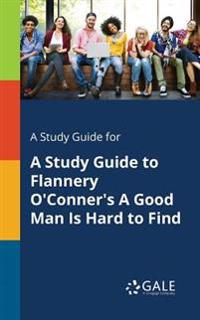 A Study Guide for a Study Guide to Flannery O'Conner's a Good Man Is Hard to Find