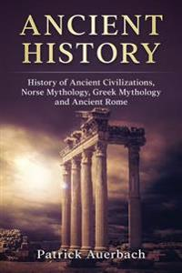 Ancient History: History of Ancient Civilisations. Norse Mythology, Greek Mythology, and Ancient Rome