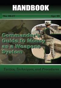 Commander's Guide to Money as a Weapons System: Tactics, Techniques, and Procedures