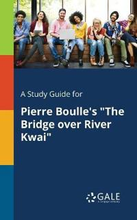 A Study Guide for Pierre Boulle's the Bridge Over River Kwai