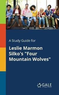 A Study Guide for Leslie Marmon Silko's Four Mountain Wolves