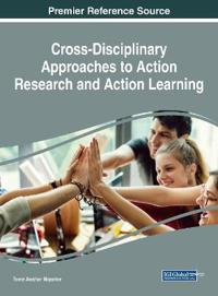 Handbook of Research on Cross-Disciplinary Approaches to Action Research and Action Learning