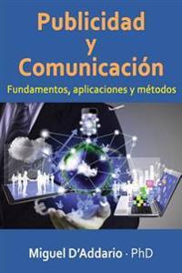 Publicidad Y Comunicaciòn: Fundamentos, Aplicaciones Y Métodos