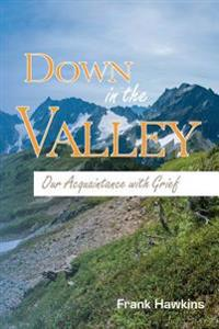 Down in the Valley: Our Acquaintance with Grief