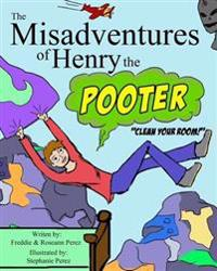 The Misadventures of Henry the Pooter: Clean Your Room!