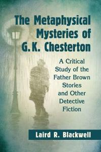 The Metaphysical Mysteries of G. K. Chesterton