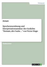 """Epochenzuordnung und Interpretationsansätze des Gedichts """"Demain, dès l'aube..."""" von Victor Hugo"""