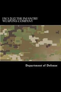 FM 3-21.12 the Infantry Weapons Company