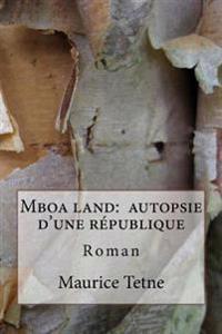 Mboa Land: Autopsie D'Une Republique