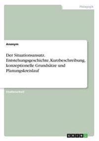 Der Situationsansatz. Entstehungsgeschichte, Kurzbeschreibung, konzeptionelle Grundsätze und Planungskreislauf
