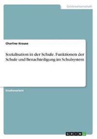 Sozialisation in der Schule. Funktionen der Schule und Benachteiligung im Schulsystem