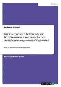 Wie Interpretieren Betreuende Die Verhaltensweisen Von Erwachsenen Menschen Im Sogenannten Wachkoma?