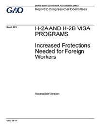 H-2a and H-2b Visa Programs, Increased Protections Needed for Foreign Workers: Report to Congressional Committees.